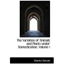[(The Variation of Animals and Plants Under Domestication, Volume 1)] [By (author) Professor Charles Darwin] published on (April, 2009)