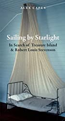 Sailing by Starlight: In Search of Treasure Island and Robert Louis Stevenson by Alex Capus (2013-05-20)