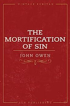 The Mortification of Sin (Vintage Puritan) (English Edition) di [Owen, John]