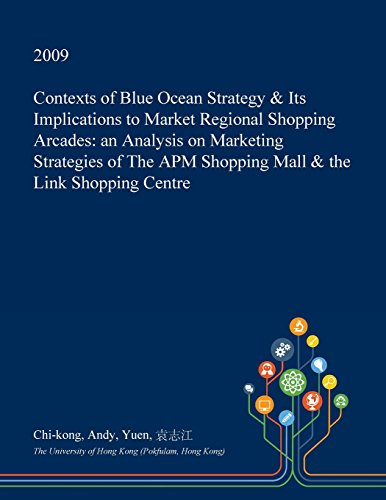 Contexts of Blue Ocean Strategy & Its Implications to Market Regional Shopping Arcades: An Analysis on Marketing Strategies of the APM Shopping Mall & the Link Shopping Centre