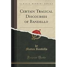 Certain Tragical Discourses of Bandello (Classic Reprint) by Matteo Bandello (2015-09-27)