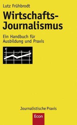 Wirtschafts-Journalismus: Ein Handbuch für Ausbildung und Praxis
