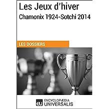 Les Jeux d'hiver, Chamonix 1924-Sotchi 2014: (Les Dossiers d'Universalis)