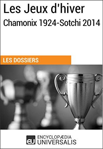 Les Jeux dhiver, Chamonix 1924-Sotchi 2014: (Les Dossiers d'Universalis)