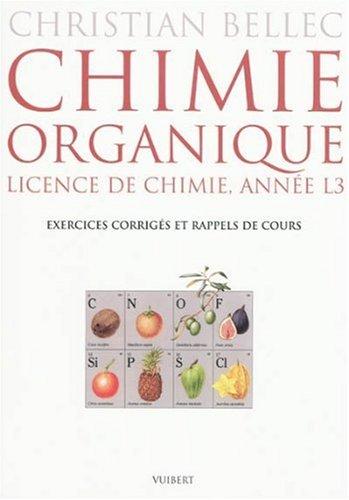 Chimie organique : Licence de chimie Année L3, Exercices corrigés et rappels de cours par Christian Bellec