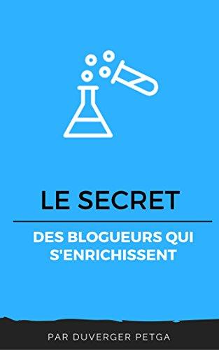 Lire Le Secret des Blogueurs Qui S'enrichissent pdf