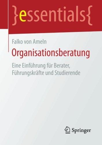 Organisationsberatung: Eine Einf????hrung f????r Berater, F????hrungskr????fte und Studierende (essentials) (German Edition) by Falko von Ameln (2015-04-21)