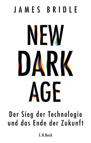 New Dark Age: Der Sieg der Technologie und das Ende der Zukunft
