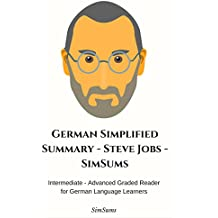 German Simplified Summary - Steve Jobs - SimSums: Intermediate - Advanced Graded Reader for German Language Learners (German Edition)