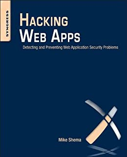 Hacking Web Apps: Detecting and Preventing Web Application Security Problems von [Shema, Mike]