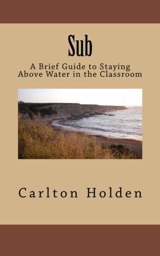 sub-a-brief-guide-to-staying-above-water-in-the-classroom-by-mr-carlton-holden-2015-10-16