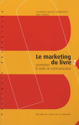 Le marketing du livre : Tome 2, promotion & outils de communication