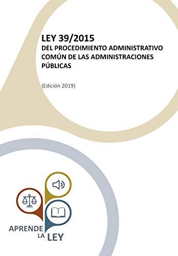 Aprende la Ley - LEY 39/2015 DEL PROCEDIMIENTO ADMINISTRATIVO COMÚN DE LAS ADMINISTRACIONES PÚBLICAS: