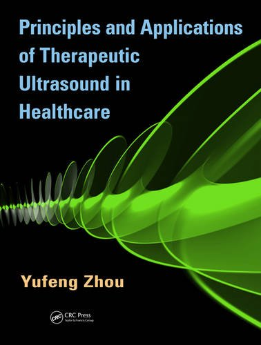 Principles and Applications of Therapeutic Ultrasound in Healthcare por Yufeng Zhou