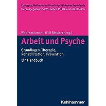 Arbeit Und Psyche: Grundlagen, Therapie, Rehabilitation, Pravention - Ein Handbuch (Konzepte, Methoden Und Praxis Der Klinischen Psychiatrie)