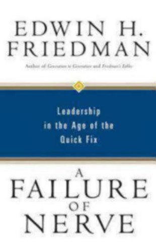 Failure of Nerve: Leadership in the Age of the Quick Fix by Friedman. Edwin H. ( 2007 ) Paperback
