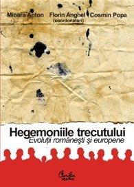 Hegemoniile trecutului. Evolutii romanesti si europene. Profesorului Ioan Chiper la 70 de ani by Mioara, Anghel, Florin, Popa, Cosmin Anton (2006-05-03)