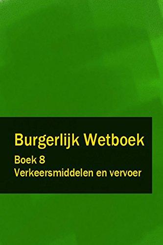 Burgerlijk Wetboek Boek 8 - BW Verkeersmiddelen en vervoer (Dutch Edition)