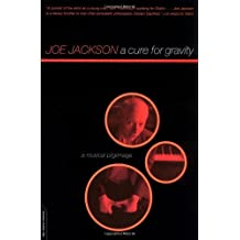 A Cure For Gravity: A Musical Pilgrimage by Joe Jackson (2000-10-25)
