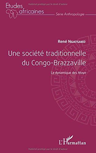 Une société traditionnelle du Congo-Brazzaville: La dynamique des Moye