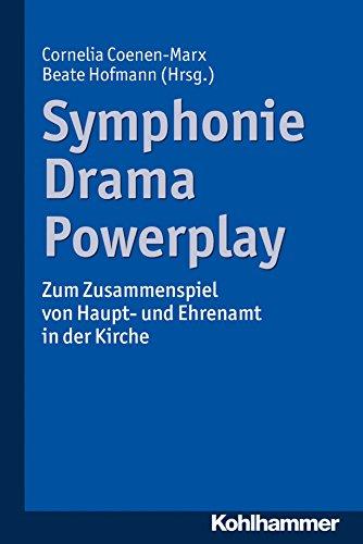 Symphonie - Drama - Powerplay: Zum Zusammenspiel von Haupt- und Ehrenamt in der Kirche