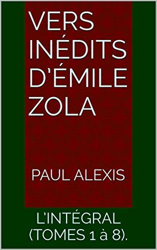 Livres VERS INÉDITS D'ÉMILE ZOLA: L'INTÉGRAL  (TOMES 1 à 8). pdf epub