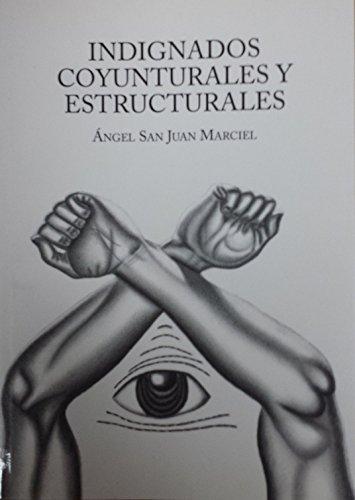 Indignados coyunturales y estructurales por Ángel San Juan Marciel