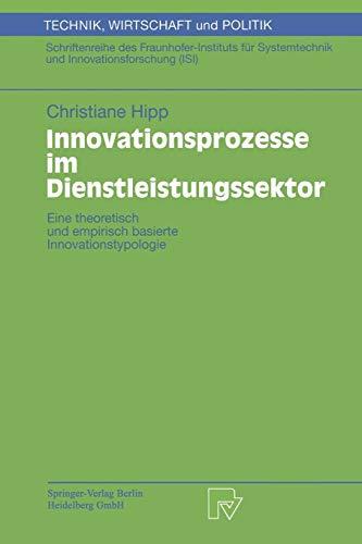 Innovationsprozesse im Dienstleistungssektor. Eine theoretisch und empirisch basierte Innovationstypologie (Technik, Wirtschaft und Politik. ... und Innovationsforschung (ISI) Bd. 40)