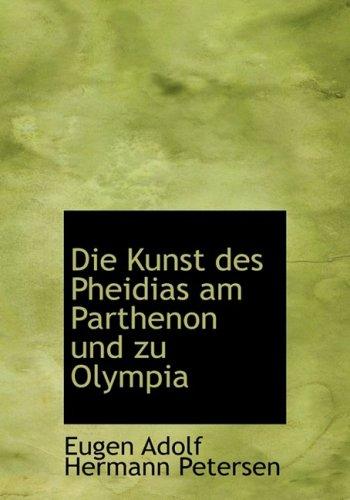Die Kunst des Pheidias am Parthenon und zu Olympia