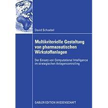 Multikriterielle Gestaltung Von Pharmazeutischen Wirkstoffanlagen: Der Einsatz von Computational Intelligence im strategischen Anlagencontrolling (German Edition)