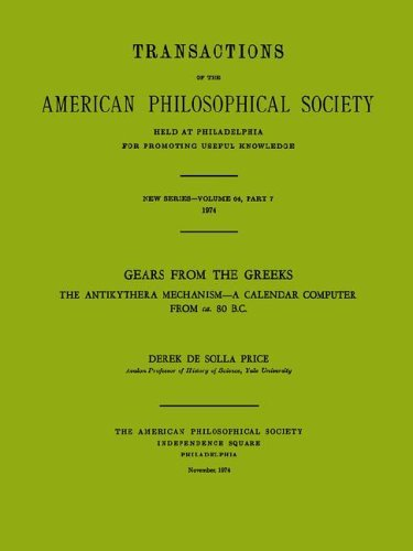 Gears from the Greeks: The Antikythera Mechanism--A Calendar Computer from CA. 80 B.C. (Transactions of the American Philosophical Society) by Derek De Solla Price (1974-06-01)