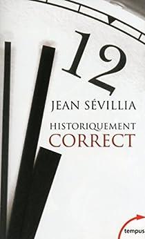 Historiquement correct (TEMPUS t. 137) par [SÉVILLIA, Jean]