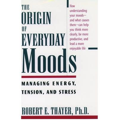 the-origin-of-everyday-moods-managing-energy-tension-and-stress-author-robert-e-thayer-published-on-