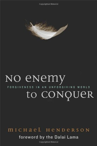 No Enemy to Conquer: Forgiveness in an Unforgiving World by The Dalai Lama (Foreword), Michael Henderson (18-Feb-2009) Paperback