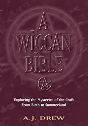 Wiccan Bible: Exploring the Mysteries of the Craft from Birth to Summerland