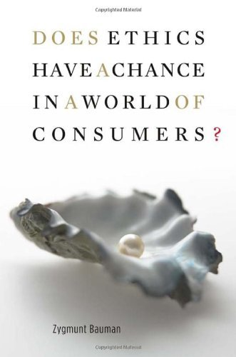 Does Ethics Have a Chance in a World of Consumers? (Institute for Human Sciences, Vienna Lectures Series) (Institute for Human Sciences Vienna Lecture Series) by Zygmunt Bauman (5-May-2009) Paperback