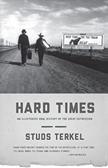 Hard Times: An Illustrated Oral History of the Great Depression by [Terkel, Studs]