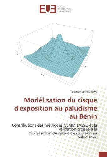 Modelisation du risque d'exposition au paludisme au BENIN: Contributions des Methodes GLMM LASSO et la validation croisee A la Modelisationrisque d'expos