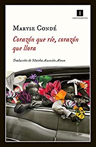 Corazón que ríe, corazón que llora par Maryse Condé