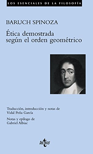 Etica demostrada segun el orden geometrico / Demonstrated Ethic of the Geometric Order (Los Esenciales De La Filosofía / the Essentials of Philosophy) por Benedictus de Spinoza
