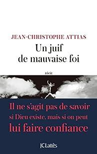 Un juif de mauvaise foi par Jean-Christophe Attias
