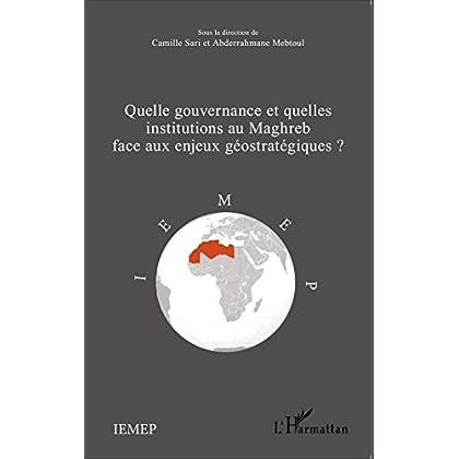 Quelle gouvernance et quelles institutions au Maghreb face aux enjeux géostratégiques?