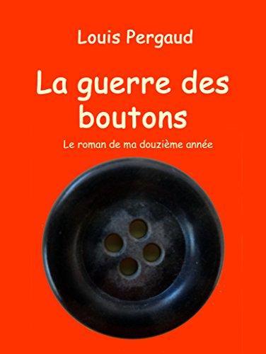 La guerre des boutons: Le roman de ma douzième année