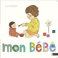 Mon Bebe Album Cartonne Livre D Eveil Ilya Green Babelio