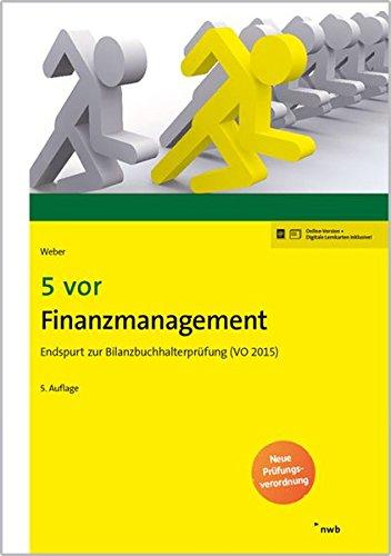 5 vor Finanzmanagement: Endspurt zur Bilanzbuchhalterprüfung (VO 2015). (NWB Bilanzbuchhalter)