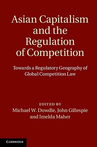Asian Capitalism and the Regulation of Competition: Towards a Regulatory Geography of Global Competition Law (2013-05-27)