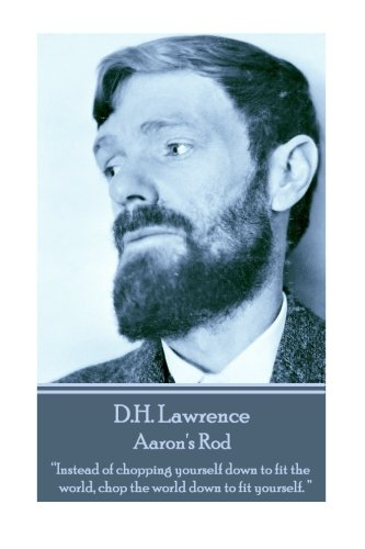 """D.H. Lawrence - Aaron's Rod: """"Instead of chopping yourself down to fit the world, chop the world down to fit yourself. """""""