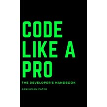 Code Like A Pro: The Developer's Handbook