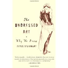 The Undressed Art: Why We Draw (Vintage) by Peter Steinhart (2005-12-15)