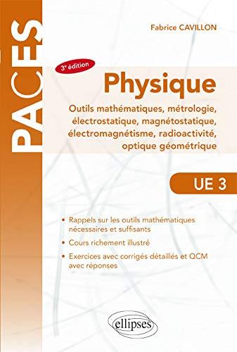 UE3 - Physique, Outils mathématiques, métrologie, électrostatique, magnétostatique, électromagnétisme, radioactivité, optique géométrique - 3e édition par Cavillon Fabrice